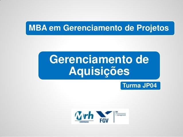 MBA em Gerenciamento de Projetos    Gerenciamento de       Aquisições                     Turma JP04