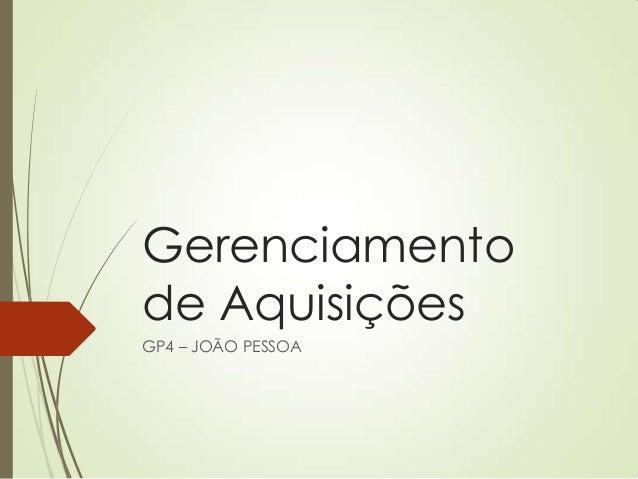 Gerenciamentode AquisiçõesGP4 – JOÃO PESSOA