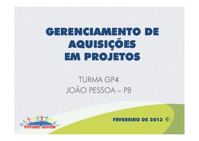 GERENCIAMENTO DE    AQUISIÇÕES   EM PROJETOS     TURMA GP4  JOÃO PESSOA – PB             FEVEREIRO DE 2013