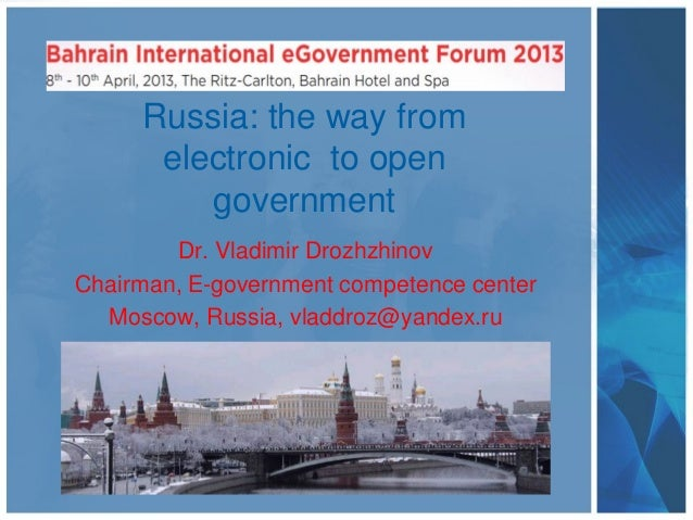 Russia: the way fromelectronic to opengovernmentDr. Vladimir DrozhzhinovChairman, E-government competence centerMoscow, Ru...