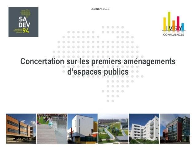 23 mars 2013     Concertation sur les premiers aménagements                  d'espaces publicsTITRE DU DOCUMENT           ...