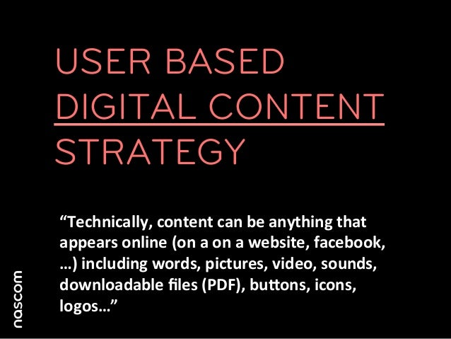 """USER BASEDDIGITAL CONTENTSTRATEGY""""Technically, content can be anything that appears online (on a on ..."""
