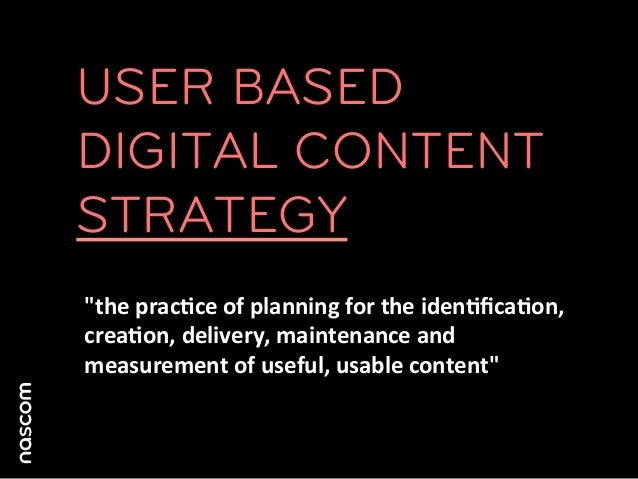 """USER BASEDDIGITAL CONTENTSTRATEGY""""the prac%ce of planning for the iden%fica%on, crea%on, delivery, mainte..."""