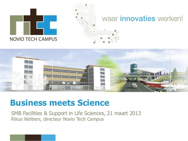 Business meets ScienceSMB Facilities & Support in Life Sciences, 21 maart 2013Rikus Wolbers, directeur Novio Tech Campus