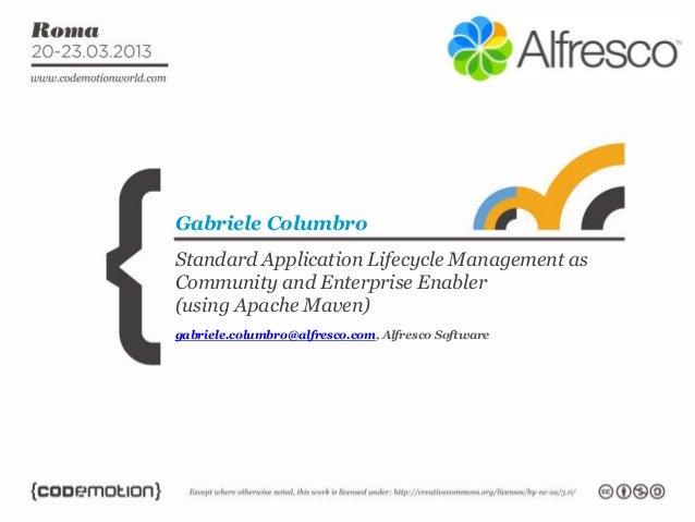 Gabriele ColumbroStandard Application Lifecycle Management asCommunity and Enterprise Enabler(using Apache Maven)gabriele....