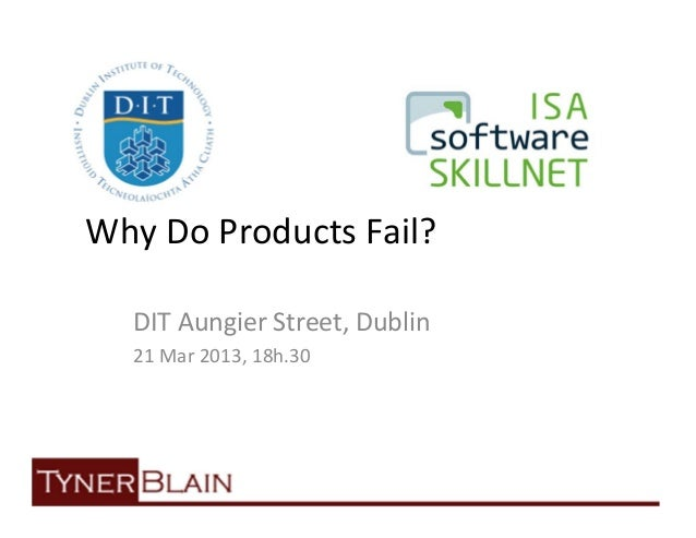 Why Do Products Fail?  DIT Aungier Street, Dublin  21 Mar 2013, 18h.30