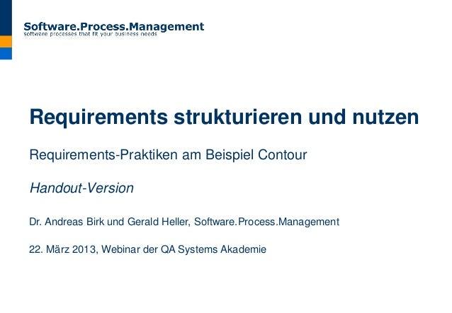 Requirements strukturieren und nutzenRequirements-Praktiken am Beispiel ContourHandout-VersionDr. Andreas Birk und Gerald ...