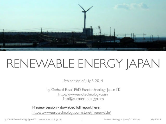 (c) 2014 Eurotechnology Japan KK www.eurotechnology.com Renewable energy in Japan (9th edition) July 8 2014 RENEWABLE ENER...