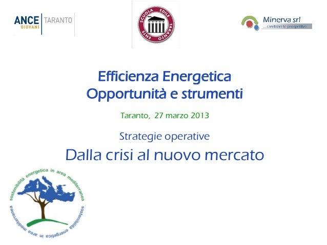 Efficienza Energetica   Opportunità e strumenti       Taranto, 27 marzo 2013       Strategie operativeDalla crisi al nuovo...