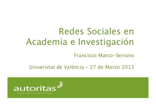 Redes Sociales enAcademia e Investigación                  Francisco Marco-SerranoUniversitat de València - 27 de Marzo 2013