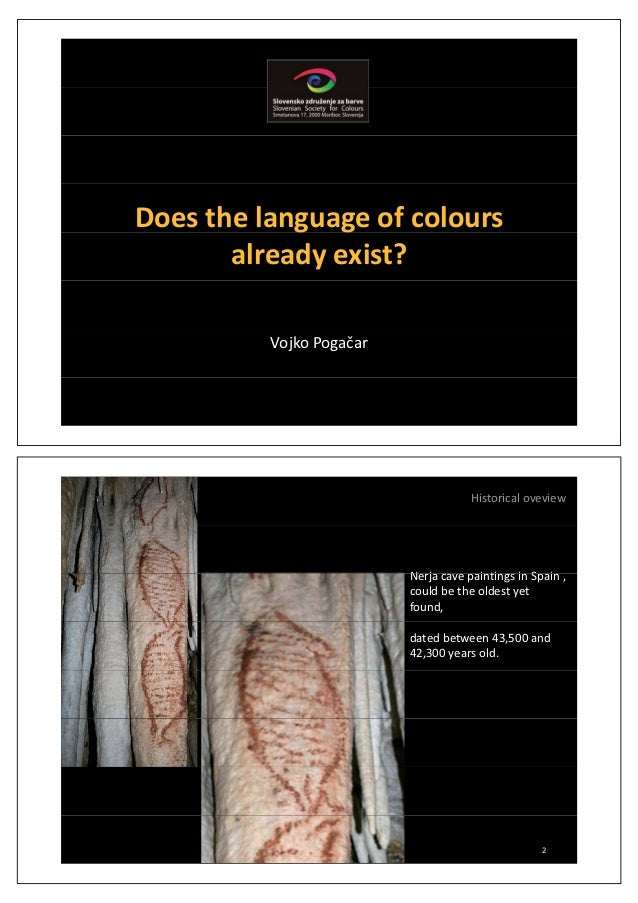Does the language of coloursg galready exist?Vojko PogaēarHistorical oveviewN j i ti i S iNerja cave paintings in Spain ,c...
