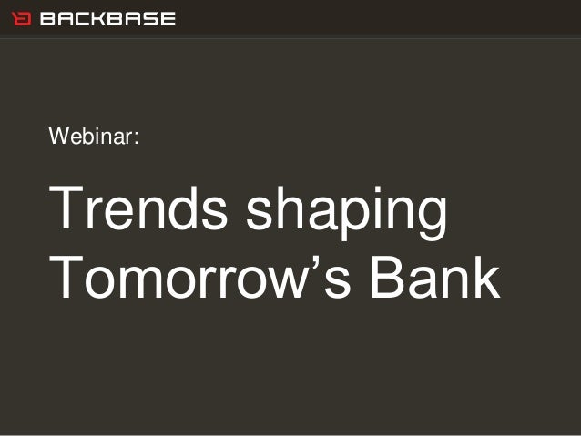 Customer Experience Solutions. Delivered.   1Webinar:Trends shapingTomorrow's Bank