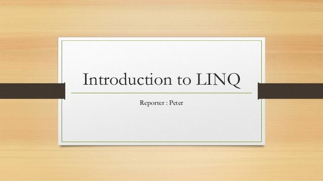Introduction to LINQ       Reporter : Peter