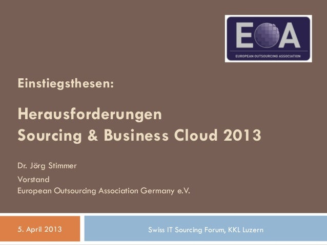 Einstiegsthesen: Herausforderungen Sourcing & Business Cloud 2013 Dr. Jörg Stimmer Vorstand European Outsourcing Associati...
