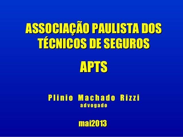 ASSOCIAÇÃO PAULISTA DOSASSOCIAÇÃO PAULISTA DOSTÉCNICOS DE SEGUROSTÉCNICOS DE SEGUROSAPTSAPTSP l i n i o M a c h a d o R i ...