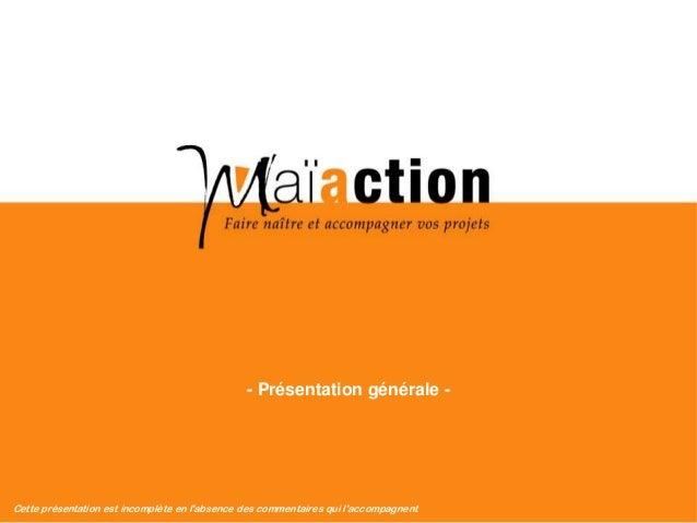 CONFIDENTIELLes Maïacteurs SARL - 2012 1Cette présentation est incomplète en labsence des commentaires qui laccompagnent- ...