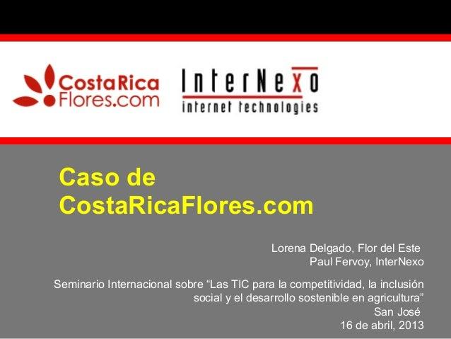 """Caso de CostaRicaFlores.com Lorena Delgado, Flor del Este Paul Fervoy, InterNexo Seminario Internacional sobre """"Las TIC pa..."""