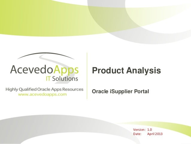Product Analysis Oracle iSupplier Portal  Version: 1.0 Date: April 2013