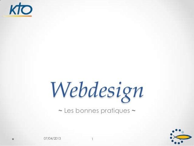 Webdesign~ Les bonnes pratiques ~07/04/2013 1