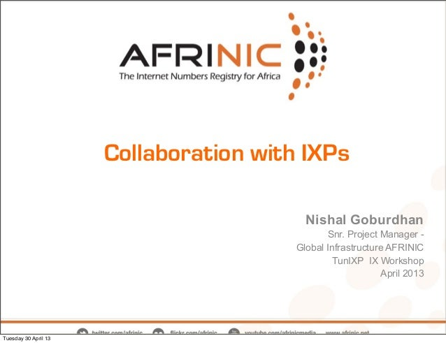Collaboration with IXPs Nishal Goburdhan Snr. Project Manager - Global Infrastructure AFRINIC TunIXP IX Workshop April 201...
