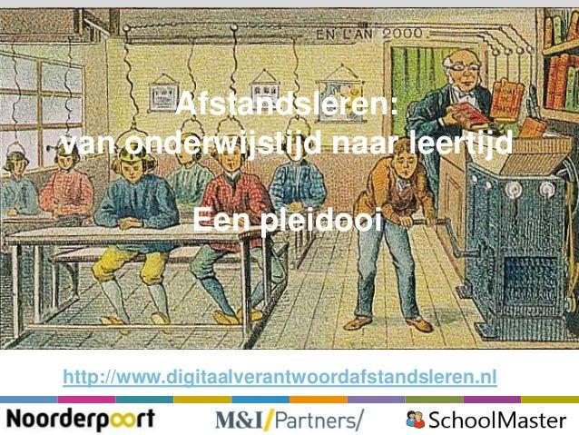 Afstandsleren: van onderwijstijd naar leertijd Een pleidooi  http://www.digitaalverantwoordafstandsleren.nl