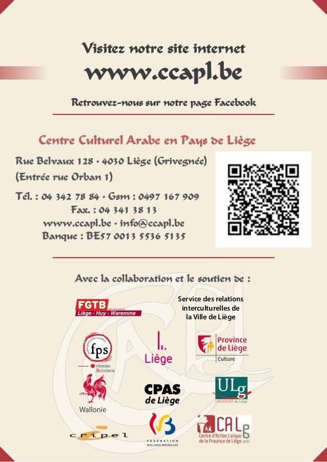 Centre Culturel Arabe en Pays de LiègeRue Belvaux 128 • 4030 Liège (Grivegnée)(Entrée rue Orban 1)Tél. : 04 342 78 84 • Gs...