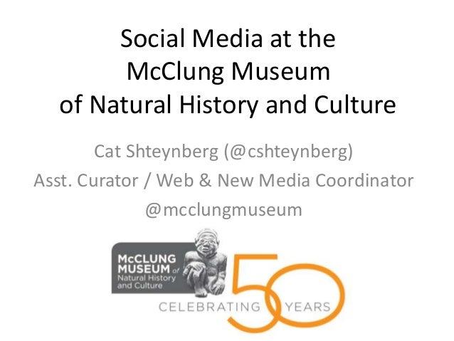 Social Media at the        McClung Museum  of Natural History and Culture        Cat Shteynberg (@cshteynberg)Asst. Curato...