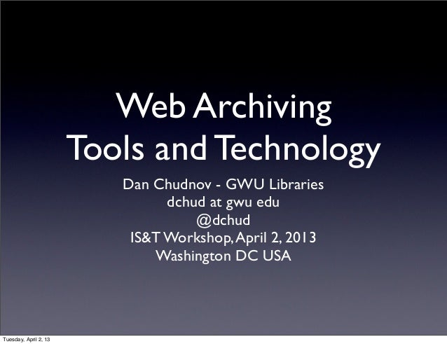 Web Archiving                       Tools and Technology                          Dan Chudnov - GWU Libraries             ...