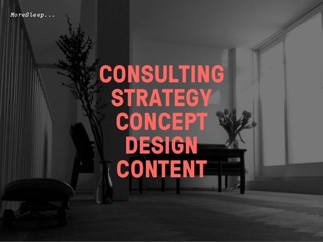 MoreSleep...               CONSULTING                STRATEGY                CONCEPT                 DESIGN               ...