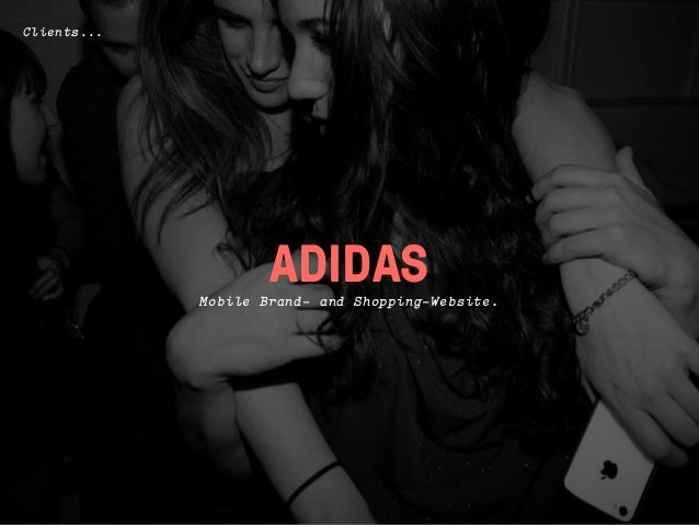 Clients...                     ADIDAS             Mobile Brand- and Shopping-Website.