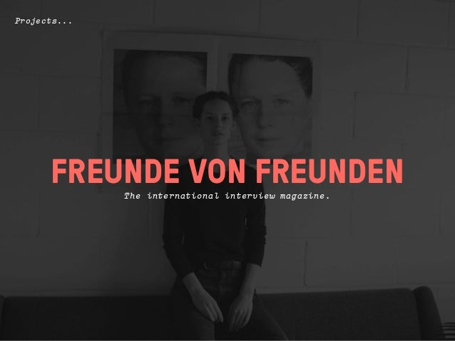 Founded by (No)MoreSleep, Freunde von Freunden   is a digital magazine that portrays creative minds          in their livi...