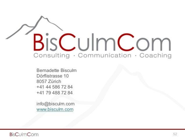 52 Bernadette Bisculm Dörflistrasse 10 8057 Zürich +41 44 586 72 84 +41 79 488 72 84 info@bisculm.com www.bisculm.com