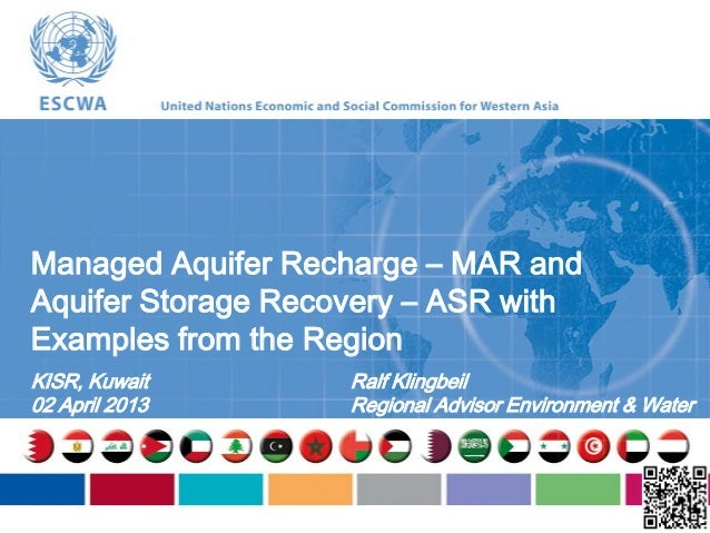 Managed Aquifer Recharge – MAR andAquifer Storage Recovery – ASR withExamples from the RegionKISR, Kuwait        Ralf Klin...