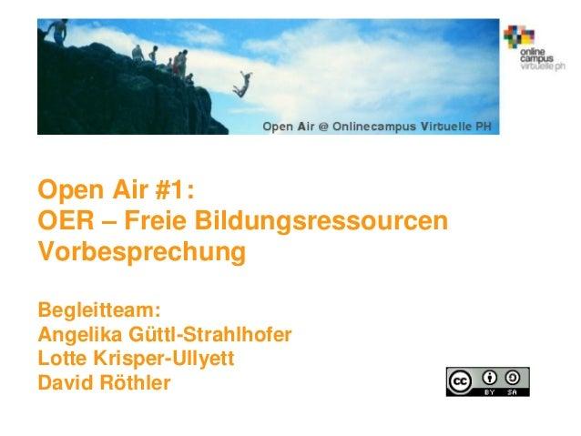 Open Air #1:OER – Freie BildungsressourcenVorbesprechungBegleitteam:Angelika Güttl-StrahlhoferLotte Krisper-UllyettDavid R...