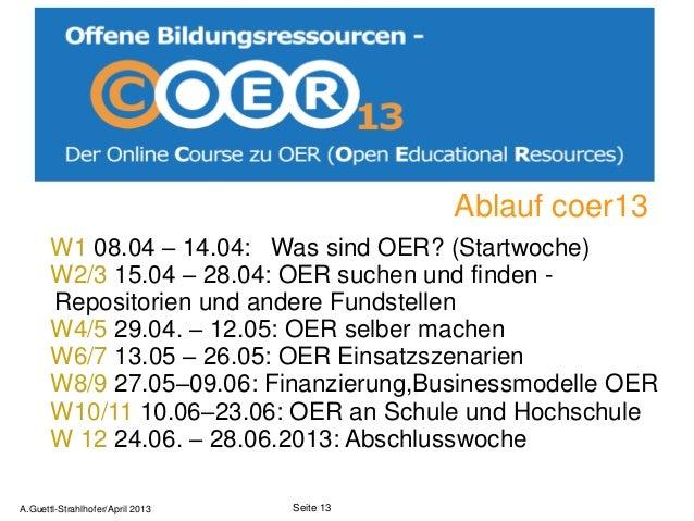 Ablauf coer13       W1 08.04 – 14.04: Was sind OER? (Startwoche)       W2/3 15.04 – 28.04: OER suchen und finden -       R...