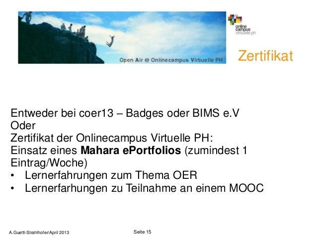 ZertifikatEntweder bei coer13 – Badges oder BIMS e.VOderZertifikat der Onlinecampus Virtuelle PH:Einsatz eines Mahara ePor...