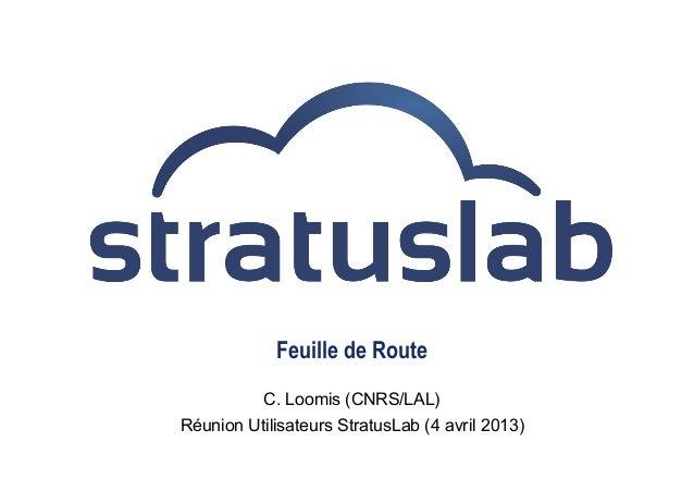 Feuille de RouteC. Loomis (CNRS/LAL)Réunion Utilisateurs StratusLab (4 avril 2013)