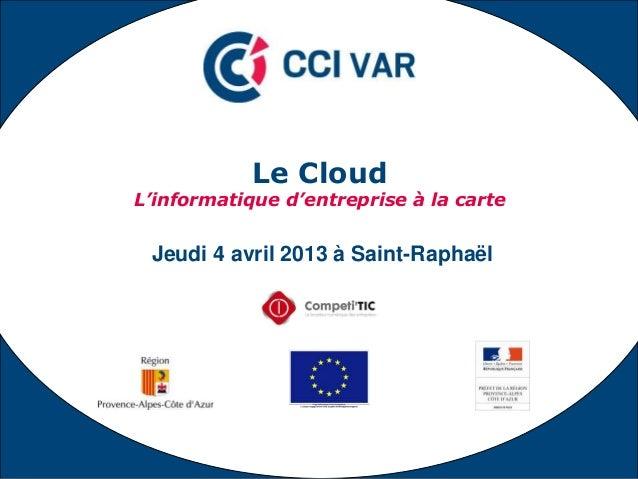 Le CloudL'informatique d'entreprise à la carte Jeudi 4 avril 2013 à Saint-Raphaël                                 1