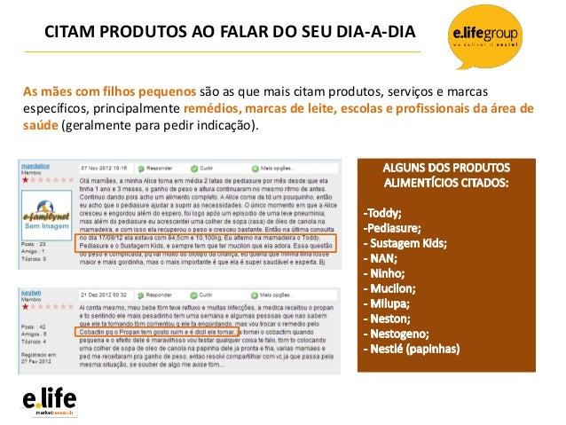 CITAM PRODUTOS AO FALAR DO SEU DIA-A-DIAAs mães com filhos pequenos são as que mais citam produtos, serviços e marcasespec...