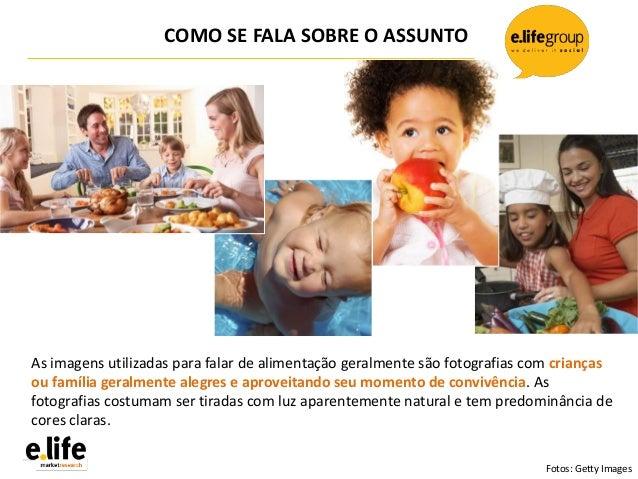 COMO SE FALA SOBRE O ASSUNTOAs imagens utilizadas para falar de alimentação geralmente são fotografias com criançasou famí...