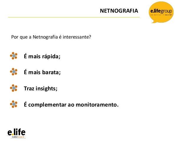 NETNOGRAFIAPor que a Netnografia é interessante?É mais rápida;É mais barata;Traz insights;É complementar ao monitoramento.