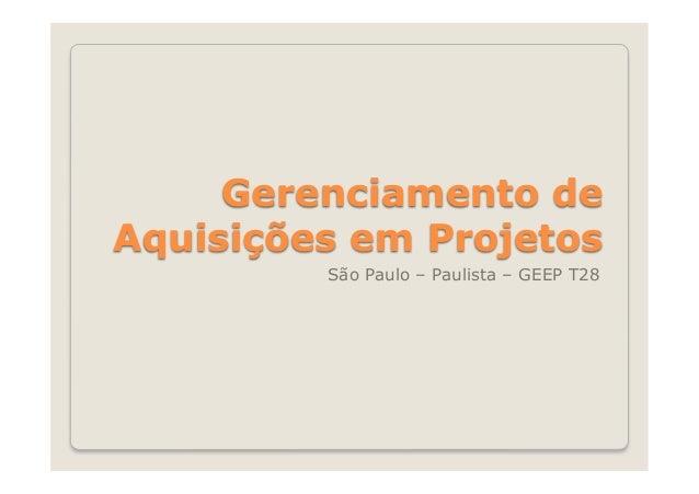 Gerenciamento deAquisições em Projetos         São Paulo – Paulista – GEEP T28