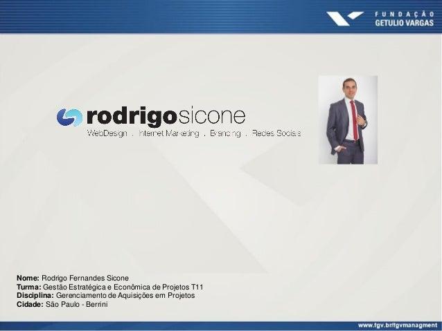 Nome: Rodrigo Fernandes SiconeTurma: Gestão Estratégica e Econômica de Projetos T11Disciplina: Gerenciamento de Aquisições...