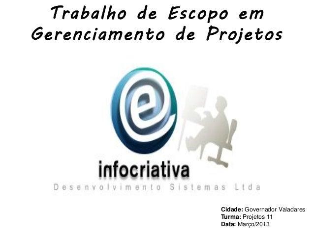 Trabalho de Escopo emGerenciamento de Projetos                  Cidade: Governador Valadares                  Turma: Proje...
