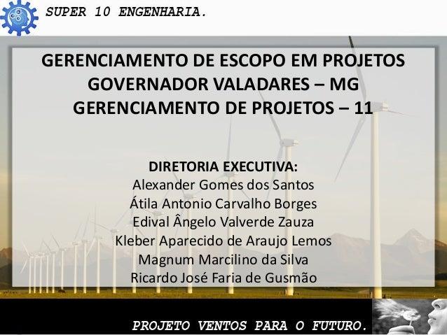 GERENCIAMENTO DE ESCOPO EM PROJETOS    GOVERNADOR VALADARES – MG   GERENCIAMENTO DE PROJETOS – 11             DIRETORIA EX...