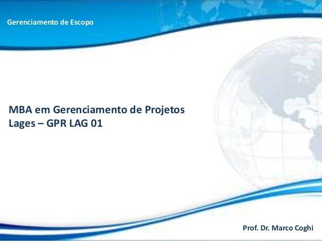 Gerenciamento de EscopoMBA em Gerenciamento de ProjetosLages – GPR LAG 01                                   Prof. Dr. Marc...