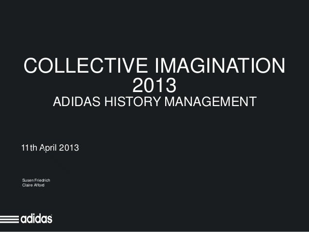 COLLECTIVE IMAGINATION         2013                  ADIDAS HISTORY MANAGEMENT11th April 2013Susen FriedrichClaire Afford