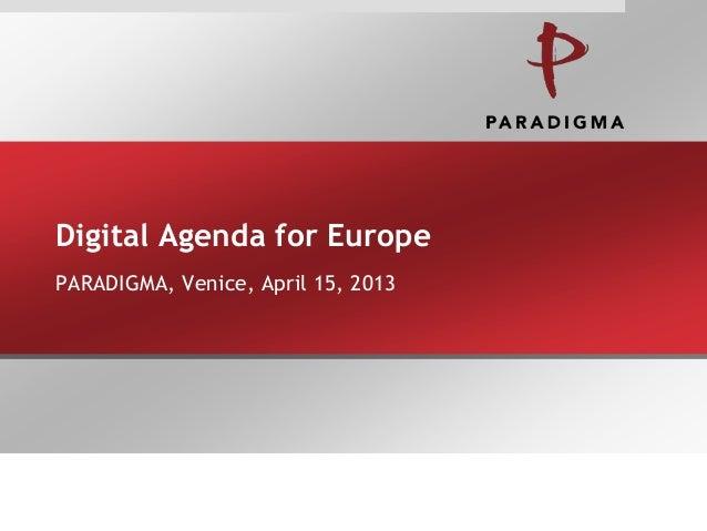 Digital Agenda for EuropePARADIGMA, Venice, April 15, 2013