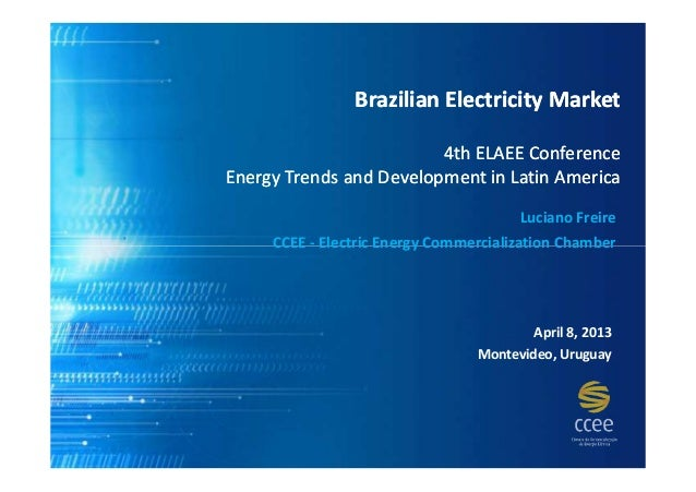 Brazilian Electricity Market                         4th ELAEE ConferenceEnergy Trends and Development in Latin America   ...