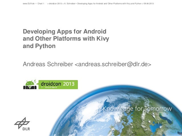 www.DLR.de • Chart 1   > droidcon 2013 > A. Schreiber • Developing Apps for Android and Other Platforms with Kivy and Pyth...
